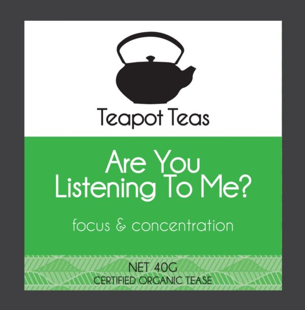 are you listening to me_focus and concentration_teapot teas_label